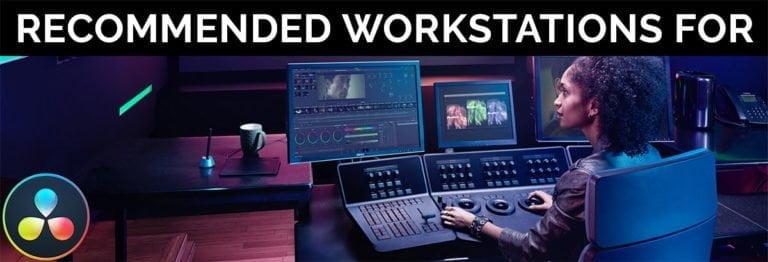 Recommended Computer Workstation For DaVinci Resolve